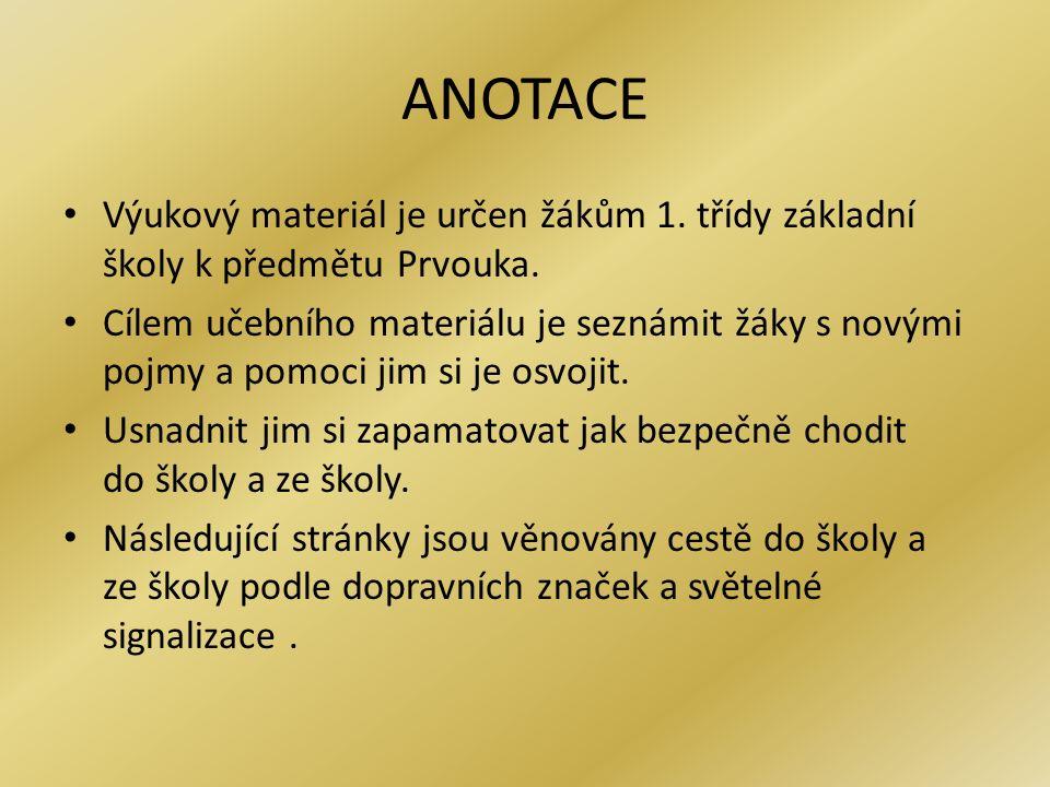 ANOTACE Výukový materiál je určen žákům 1. třídy základní školy k předmětu Prvouka.