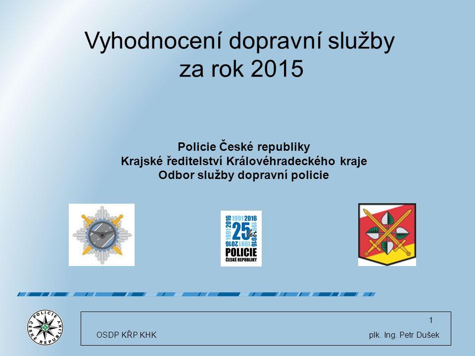 Vyhodnocení dopravní služby za rok 2015 Policie České republiky Krajské ředitelství Královéhradeckého kraje Odbor služby dopravní policie OSDP KŘP KHK plk.