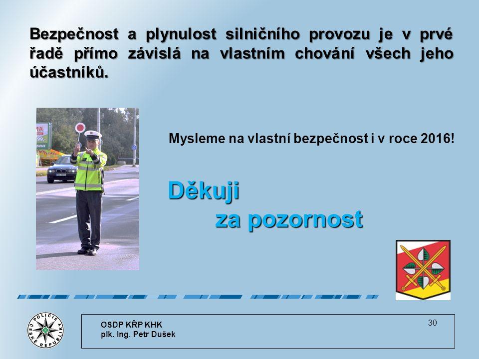 30 Děkuji za pozornost Děkuji za pozornost Bezpečnost a plynulost silničního provozu je v prvé řadě přímo závislá na vlastním chování všech jeho účastníků.