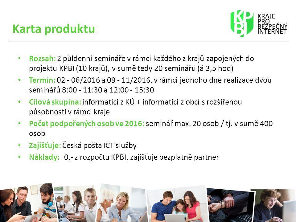 Karta produktu Rozsah: 2 půldenní semináře v rámci každého z krajů zapojených do projektu KPBI (10 krajů), v sumě tedy 20 seminářů (á 3,5 hod) Termín: 02 - 06/2016 a 09 - 11/2016, v rámci jednoho dne realizace dvou seminářů 8:00 - 11:30 a 12:00 - 15:30 Cílová skupina: informatici z KÚ + informatici z obcí s rozšířenou působností v rámci kraje Počet podpořených osob ve 2016: seminář max.