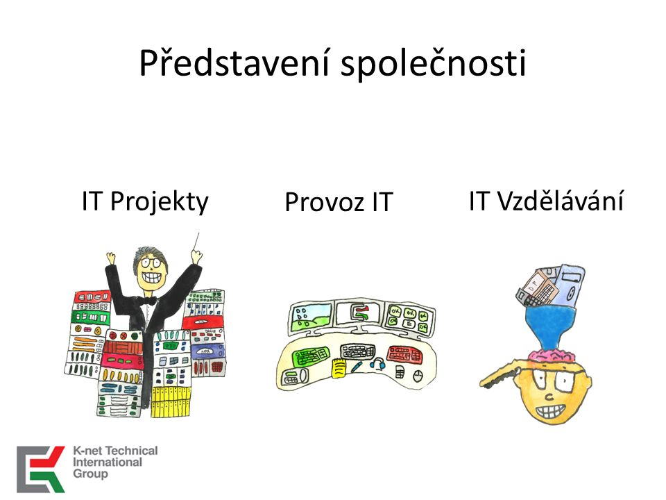 Představení společnosti IT Projekty Provoz IT IT Vzdělávání