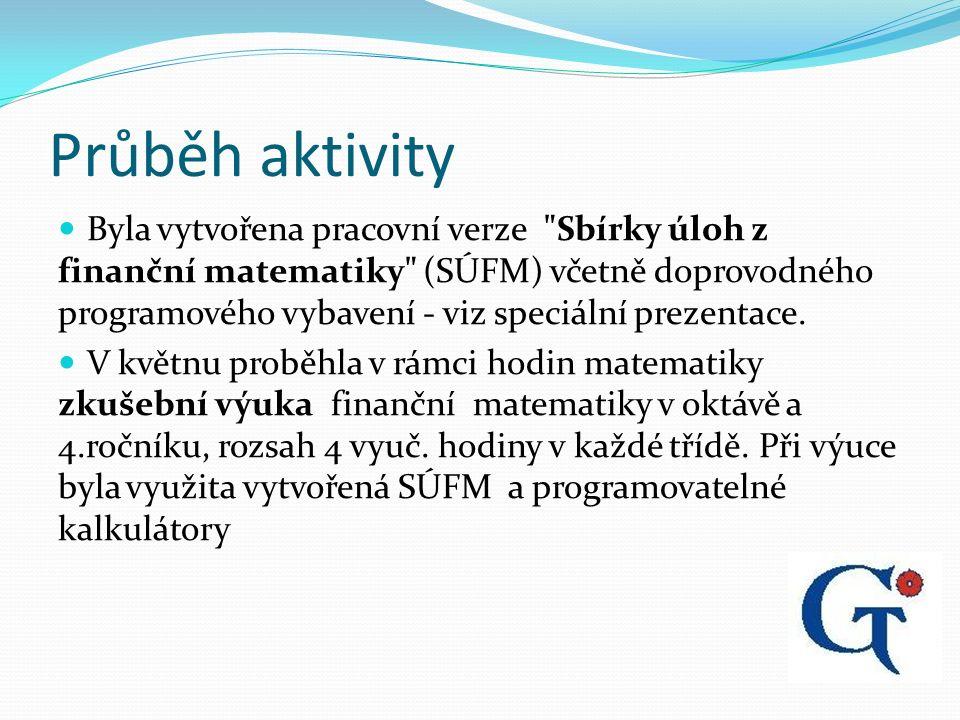 Průběh aktivity Byla vytvořena pracovní verze Sbírky úloh z finanční matematiky (SÚFM) včetně doprovodného programového vybavení - viz speciální prezentace.