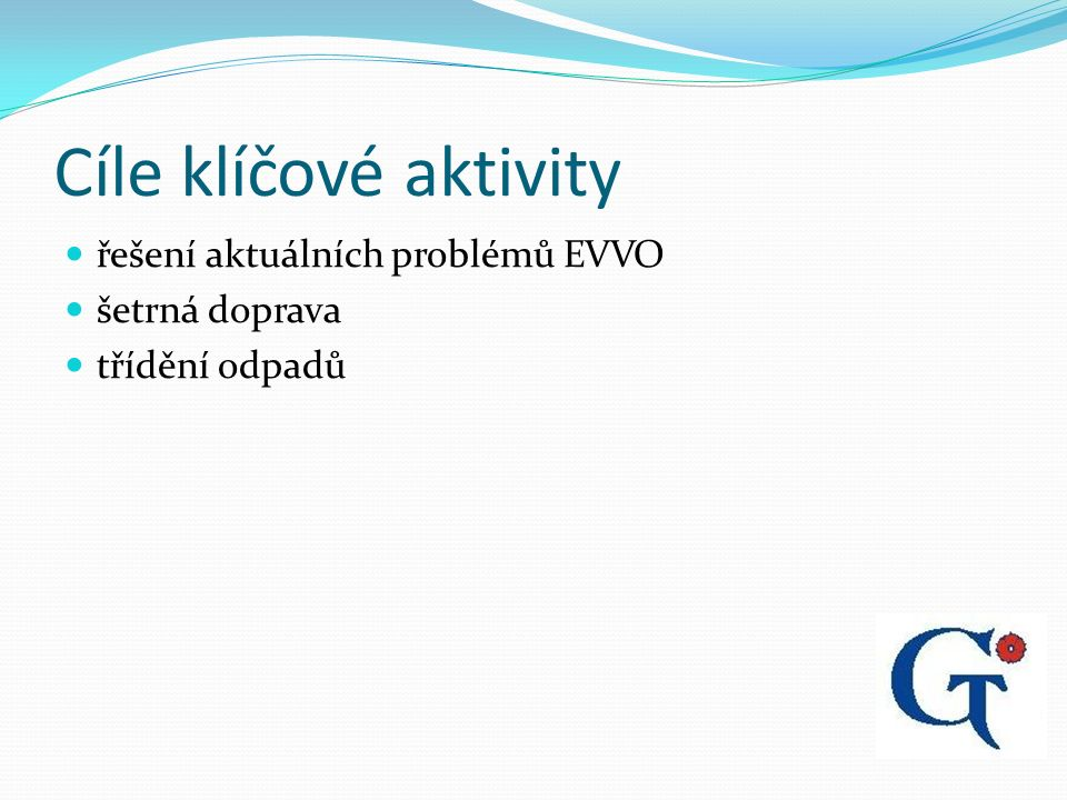 Cíle klíčové aktivity řešení aktuálních problémů EVVO šetrná doprava třídění odpadů