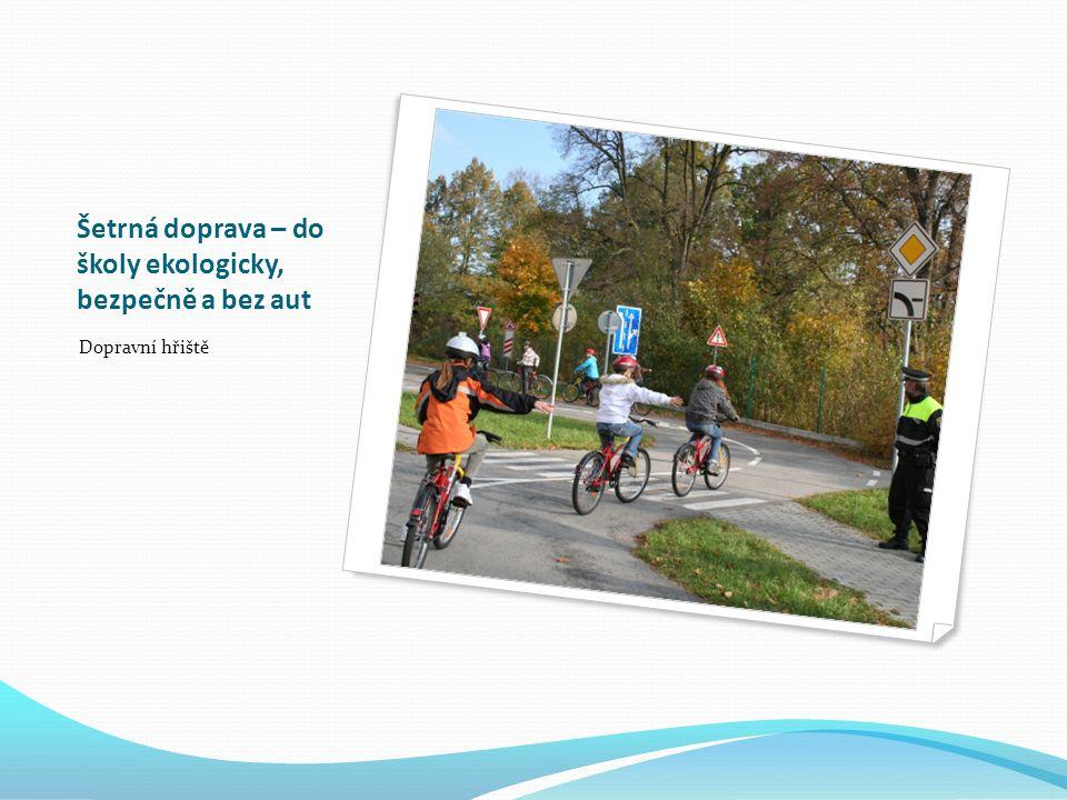 Šetrná doprava – do školy ekologicky, bezpečně a bez aut Dopravní hřiště