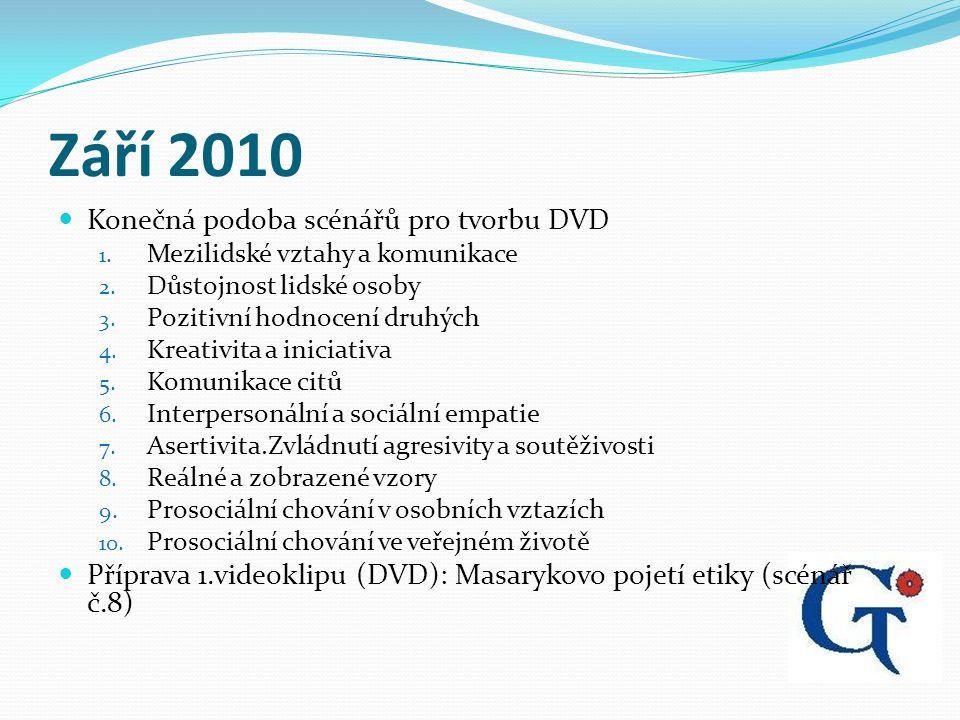 Září 2010 Konečná podoba scénářů pro tvorbu DVD 1.