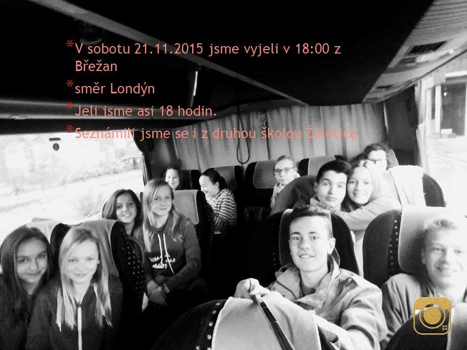 * V sobotu 21.11.2015 jsme vyjeli v 18:00 z Břežan * směr Londýn * Jeli jsme asi 18 hodin.