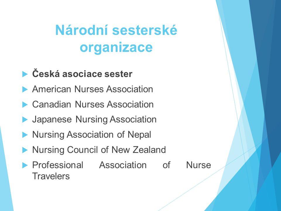 Národní sesterské organizace  Česká asociace sester  American Nurses Association  Canadian Nurses Association  Japanese Nursing Association  Nursing Association of Nepal  Nursing Council of New Zealand  Professional Association of Nurse Travelers