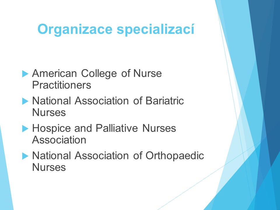 Organizace specializací  American College of Nurse Practitioners  National Association of Bariatric Nurses  Hospice and Palliative Nurses Association  National Association of Orthopaedic Nurses