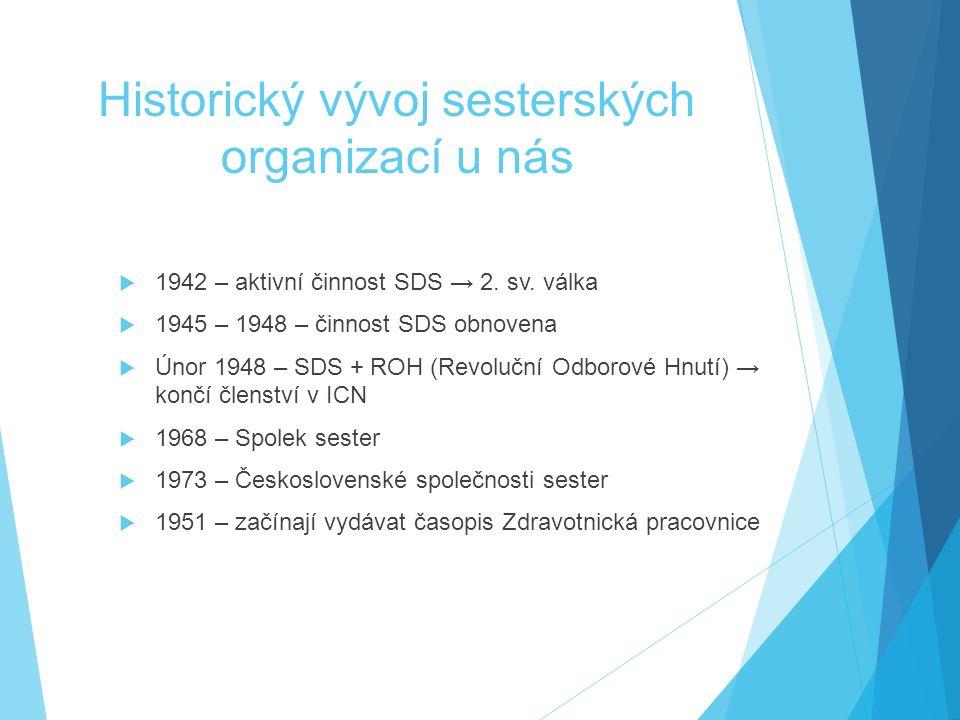 Historický vývoj sesterských organizací u nás  1942 – aktivní činnost SDS → 2. sv. válka  1945 – 1948 – činnost SDS obnovena  Únor 1948 – SDS + ROH