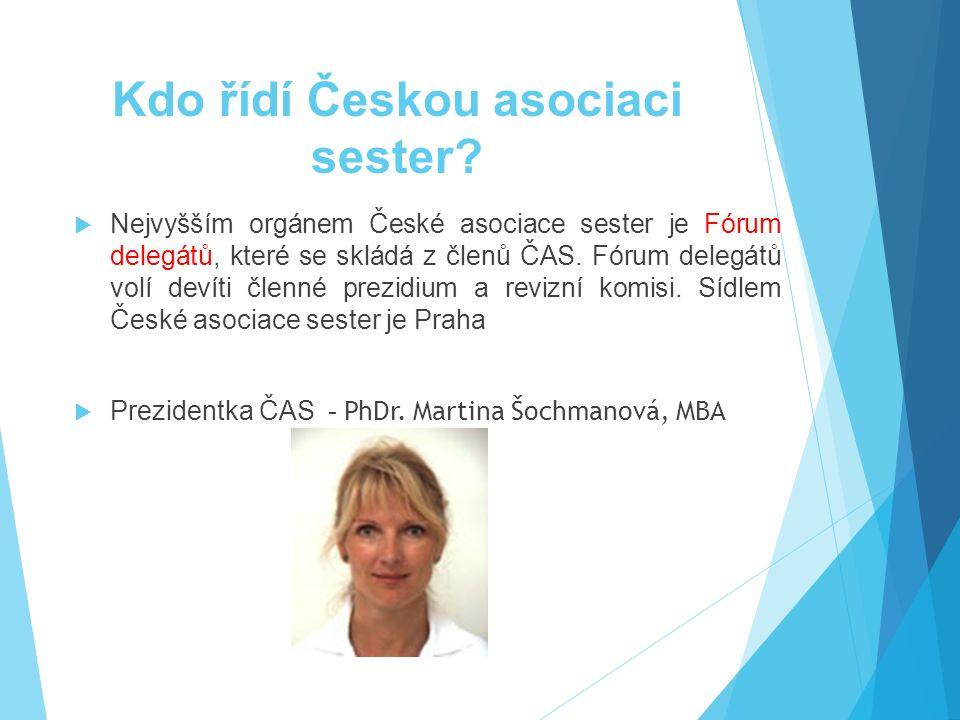 Kdo řídí Českou asociaci sester?  Nejvyšším orgánem České asociace sester je Fórum delegátů, které se skládá z členů ČAS. Fórum delegátů volí devíti
