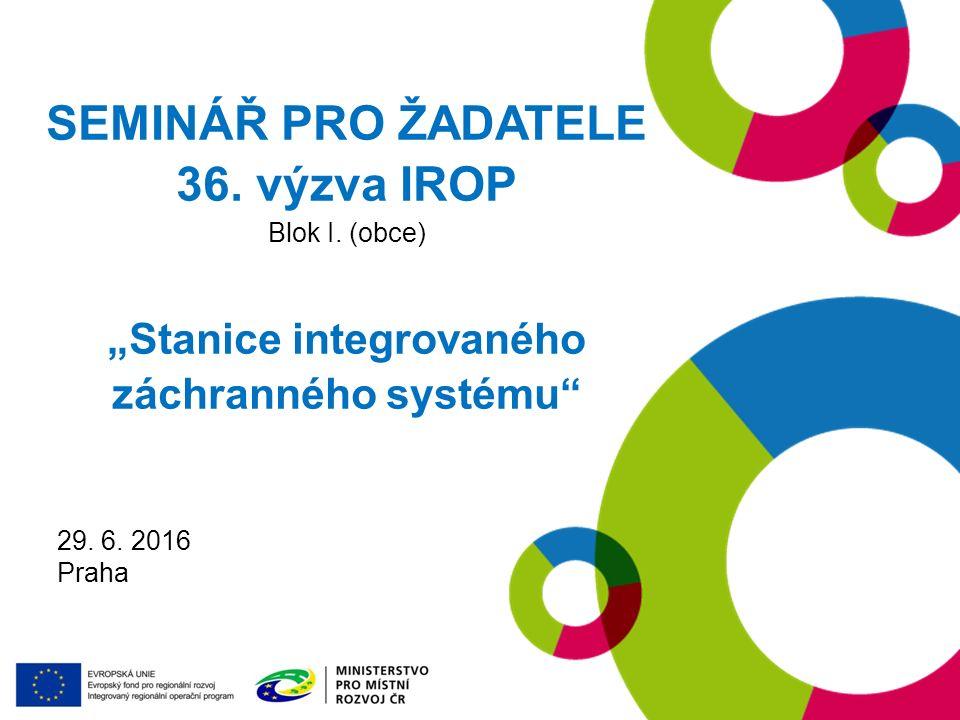 19. 1. 2016 Praha SEMINÁŘ PRO ŽADATELE 36. výzva IROP Blok I.