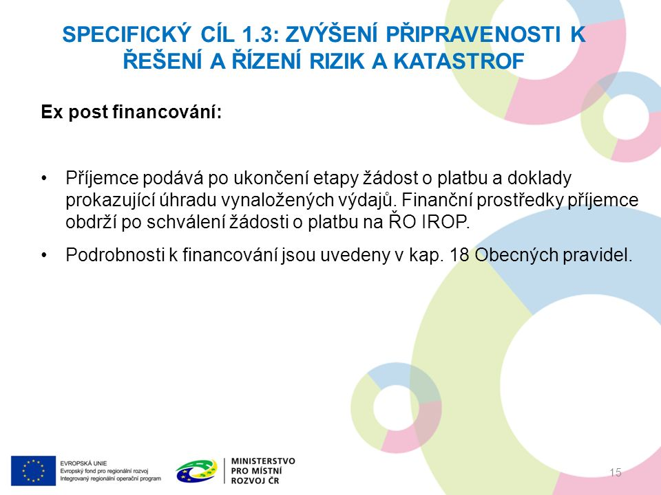 Ex post financování: Příjemce podává po ukončení etapy žádost o platbu a doklady prokazující úhradu vynaložených výdajů.