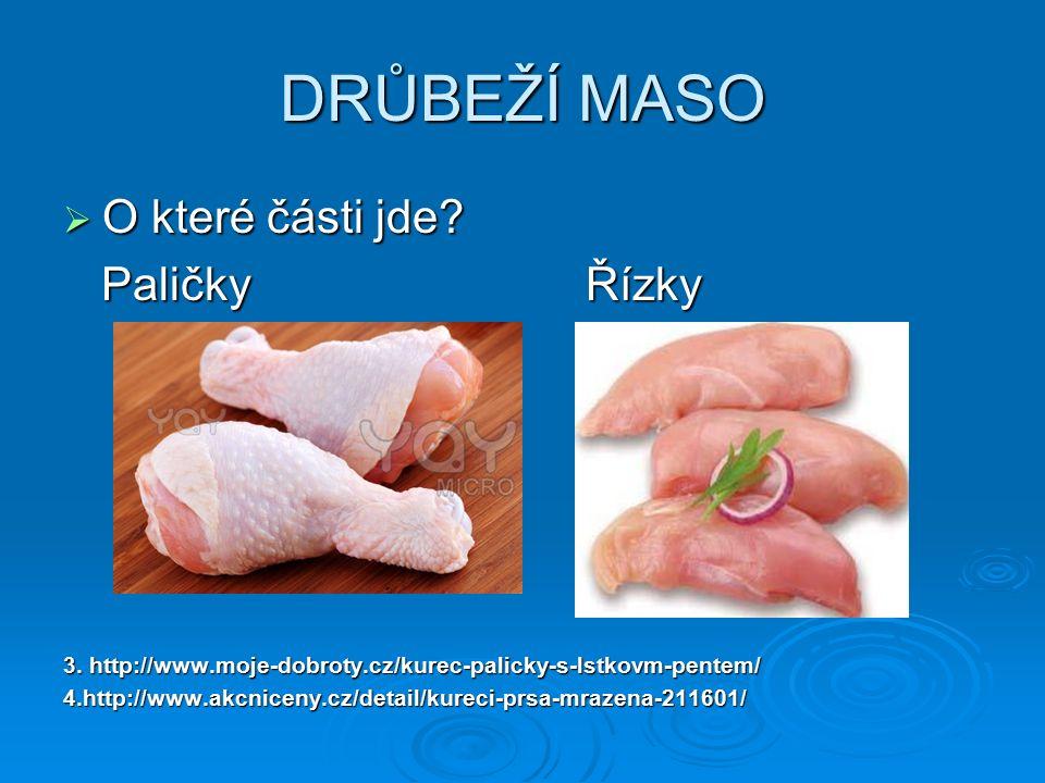 DRŮBEŽÍ MASO  O které části jde? PaličkyŘízky PaličkyŘízky 3. http://www.moje-dobroty.cz/kurec-palicky-s-lstkovm-pentem/ 4.http://www.akcniceny.cz/de