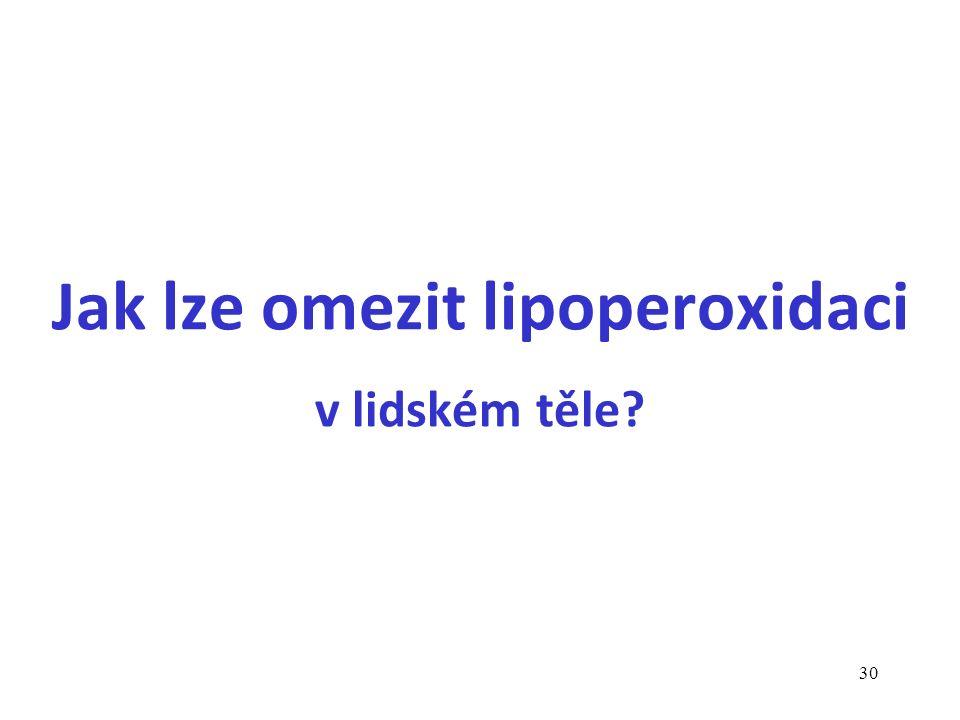 30 Jak lze omezit lipoperoxidaci v lidském těle?