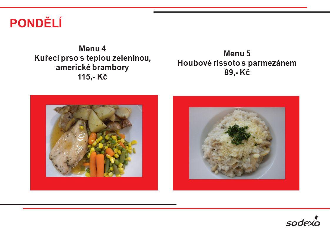 PONDĚLÍ Menu 4 Kuřecí prso s teplou zeleninou, americké brambory 115,- Kč Menu 5 Houbové rissoto s parmezánem 89,- Kč