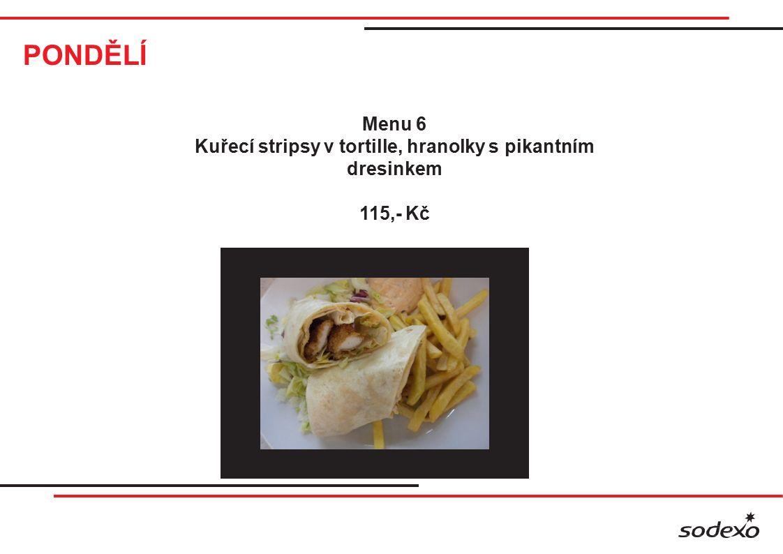 PONDĚLÍ Menu 6 Kuřecí stripsy v tortille, hranolky s pikantním dresinkem 115,- Kč