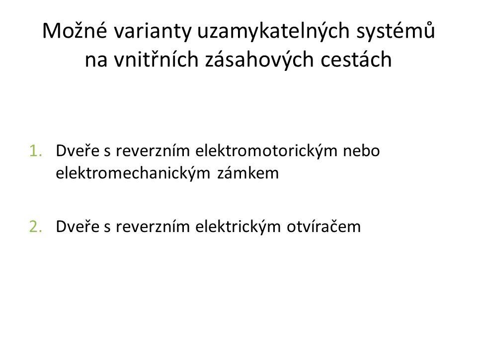 Možné varianty uzamykatelných systémů na vnitřních zásahových cestách 1.Dveře s reverzním elektromotorickým nebo elektromechanickým zámkem 2.Dveře s reverzním elektrickým otvíračem
