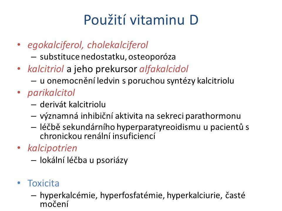 Použití vitaminu D egokalciferol, cholekalciferol – substituce nedostatku, osteoporóza kalcitriol a jeho prekursor alfakalcidol – u onemocnění ledvin