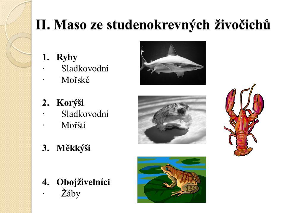 II. Maso ze studenokrevných živočichů 1. Ryby · Sladkovodní · Mořské 2.