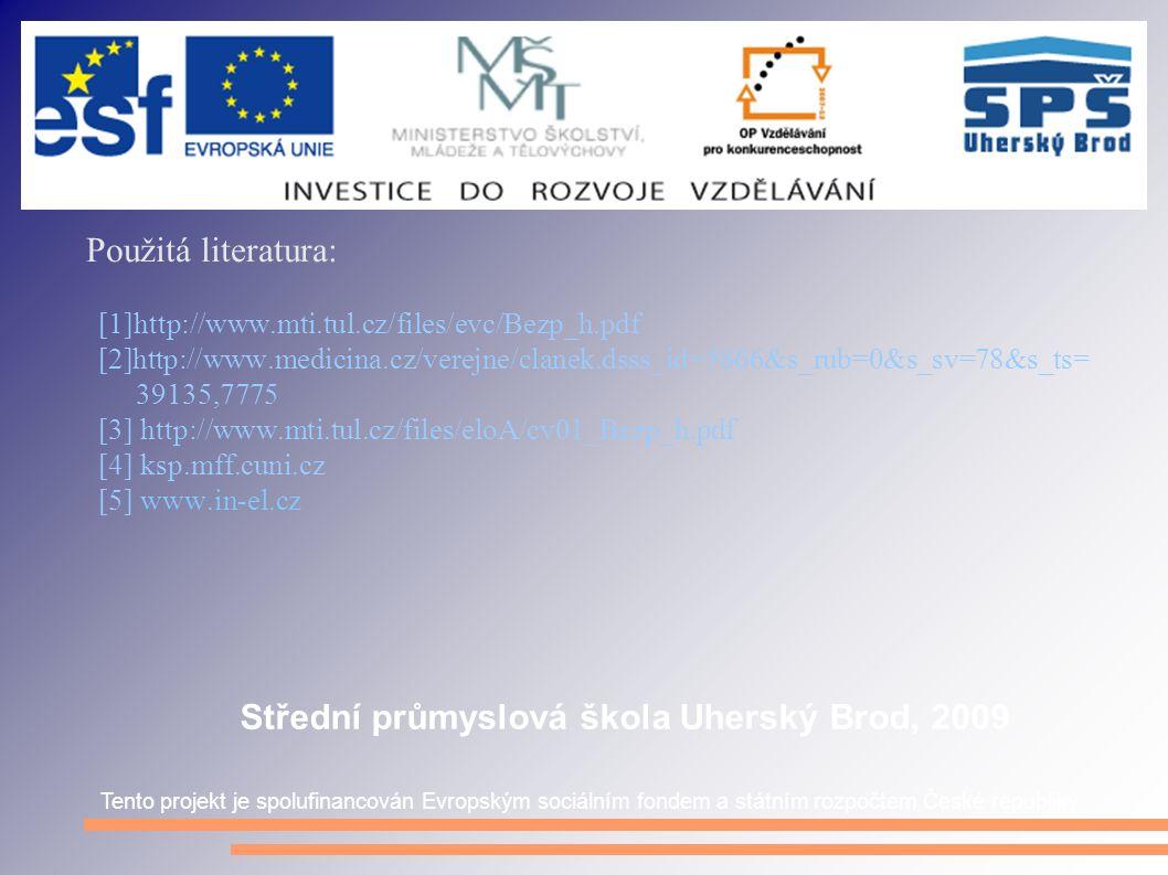Použitá literatura: [1]http://www.mti.tul.cz/files/evc/Bezp_h.pdf [2]http://www.medicina.cz/verejne/clanek.dsss_id=5866&s_rub=0&s_sv=78&s_ts= 39135,77