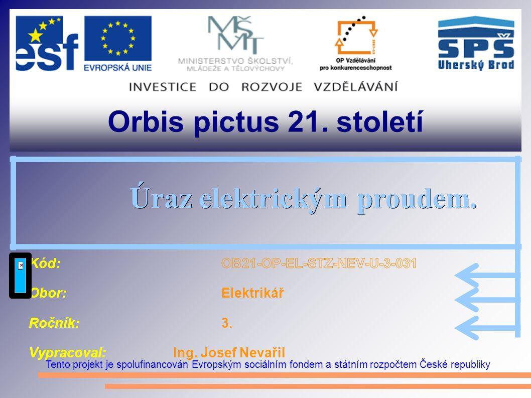 Orbis pictus 21. století Tento projekt je spolufinancován Evropským sociálním fondem a státním rozpočtem České republiky Úraz elektrickým proudem. Úra