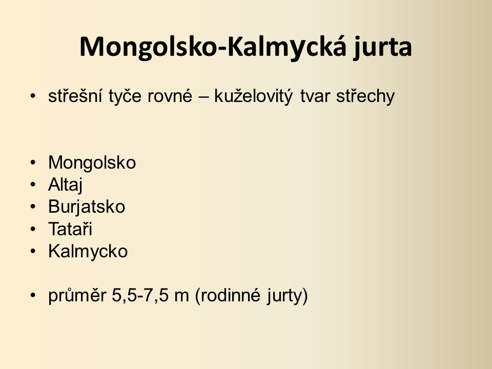 Mongolsko-Kalm y cká jurta střešní tyče rovné – kuželovitý tvar střechy Mongolsko Altaj Burjatsko Tataři Kalmycko průměr 5,5-7,5 m (rodinné jurty)