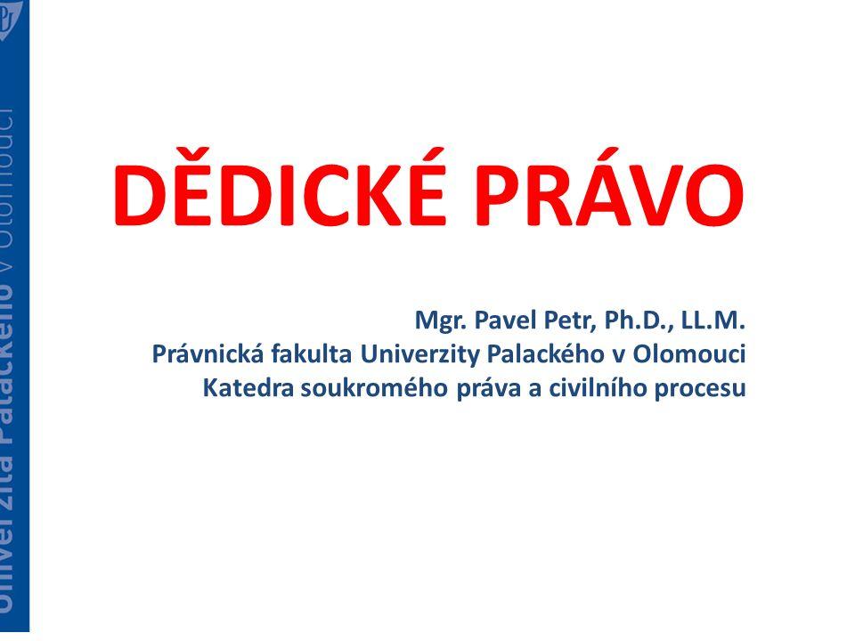 DĚDICKÉ PRÁVO Mgr. Pavel Petr, Ph.D., LL.M.