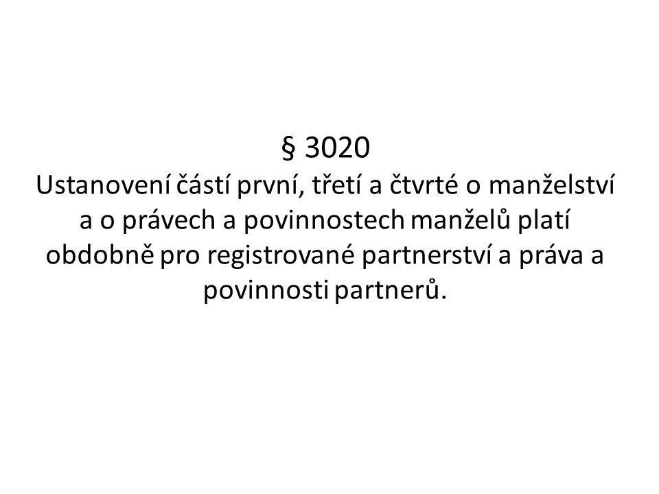 § 3020 Ustanovení částí první, třetí a čtvrté o manželství a o právech a povinnostech manželů platí obdobně pro registrované partnerství a práva a povinnosti partnerů.