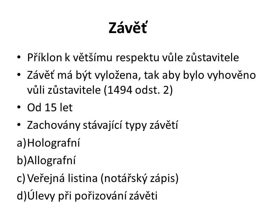 Závěť Příklon k většímu respektu vůle zůstavitele Závěť má být vyložena, tak aby bylo vyhověno vůli zůstavitele (1494 odst.
