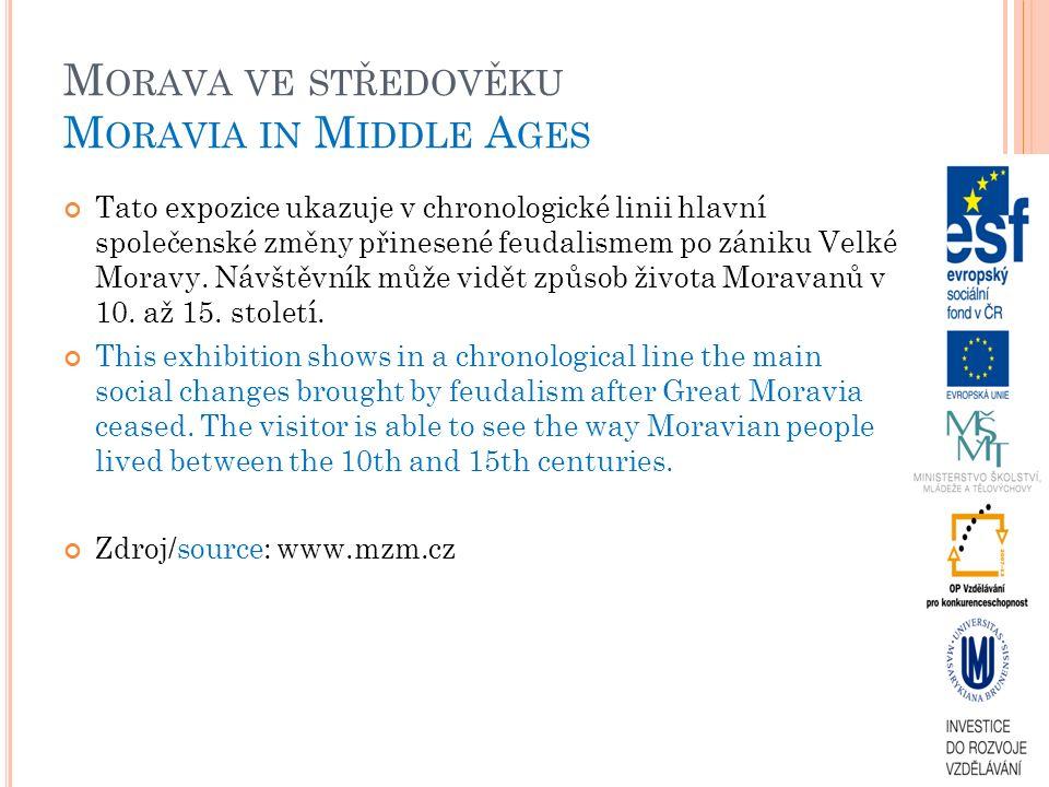 M ORAVA VE STŘEDOVĚKU M ORAVIA IN M IDDLE A GES Tato expozice ukazuje v chronologické linii hlavní společenské změny přinesené feudalismem po zániku V