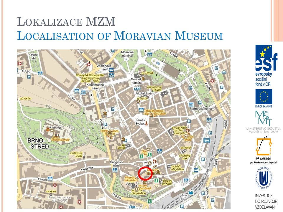 L OKALIZACE MZM L OCALISATION OF M ORAVIAN M USEUM