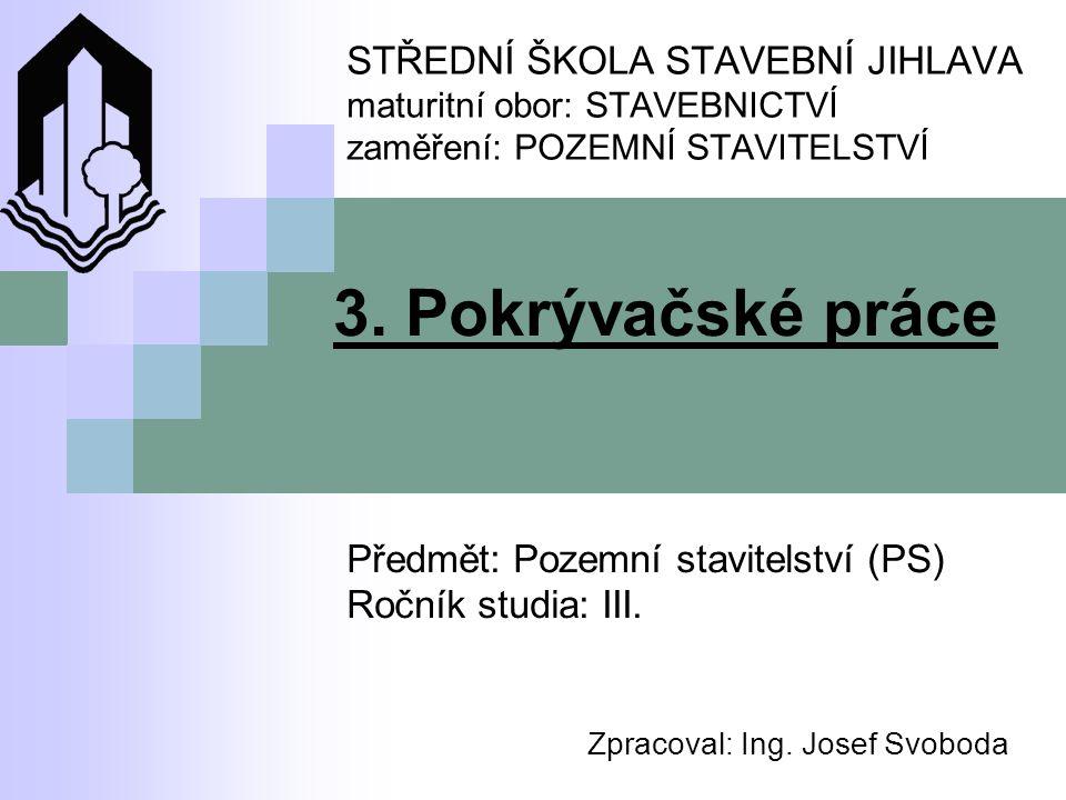 STŘEDNÍ ŠKOLA STAVEBNÍ JIHLAVA maturitní obor: STAVEBNICTVÍ zaměření: POZEMNÍ STAVITELSTVÍ 3.