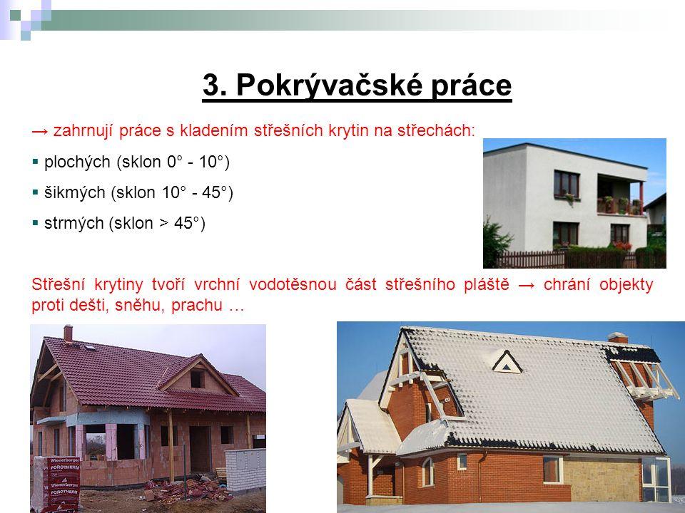 3. Pokrývačské práce → zahrnují práce s kladením střešních krytin na střechách:  plochých (sklon 0° - 10°)  šikmých (sklon 10° - 45°)  strmých (skl