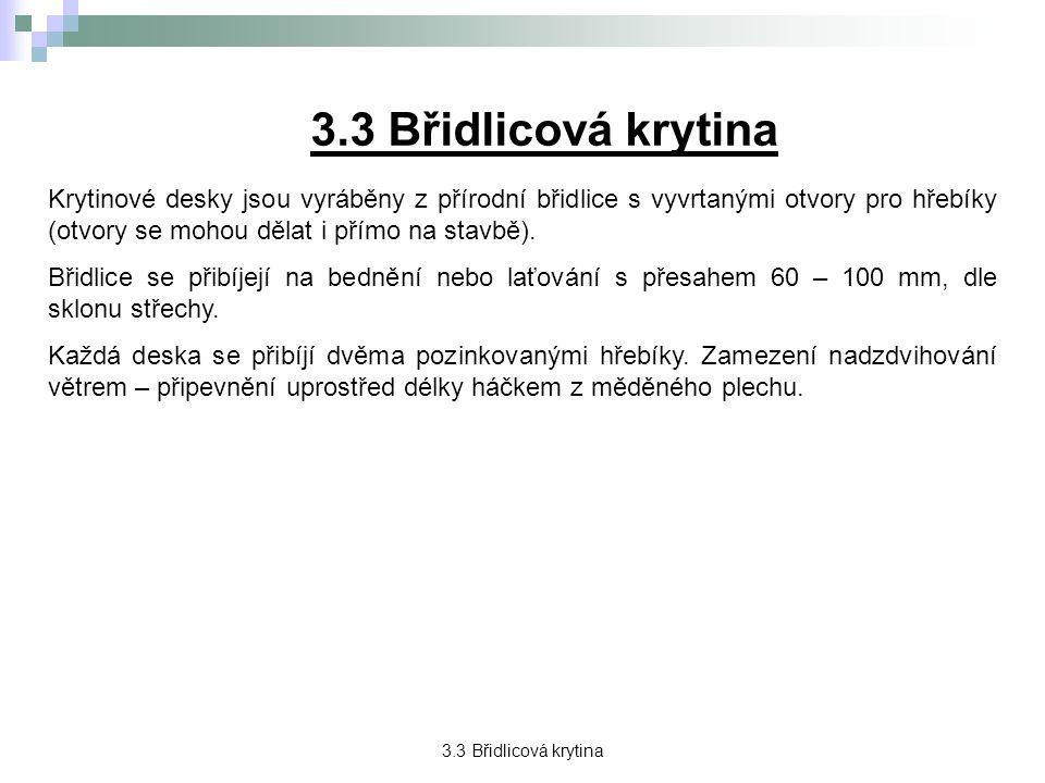 3.3 Břidlicová krytina Krytinové desky jsou vyráběny z přírodní břidlice s vyvrtanými otvory pro hřebíky (otvory se mohou dělat i přímo na stavbě).