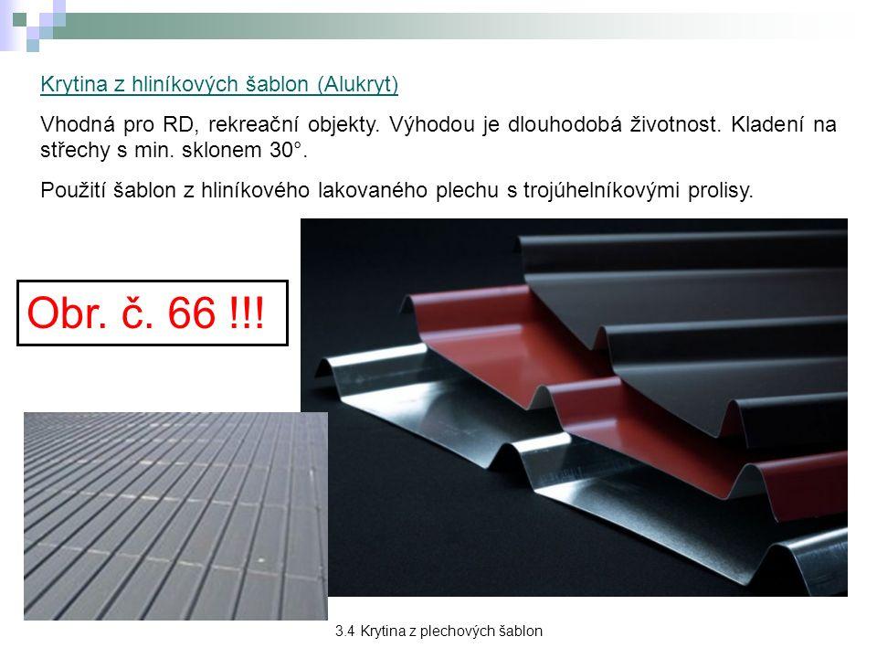 Krytina z hliníkových šablon (Alukryt) Vhodná pro RD, rekreační objekty.