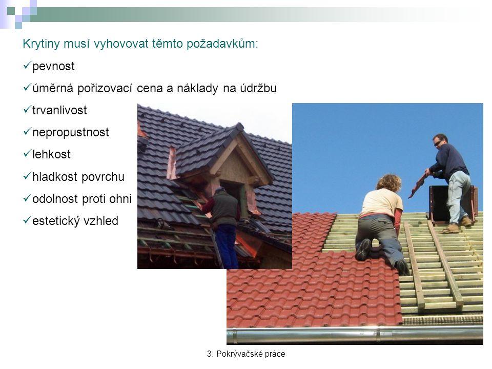 3. Pokrývačské práce Krytiny musí vyhovovat těmto požadavkům: pevnost úměrná pořizovací cena a náklady na údržbu trvanlivost nepropustnost lehkost hla