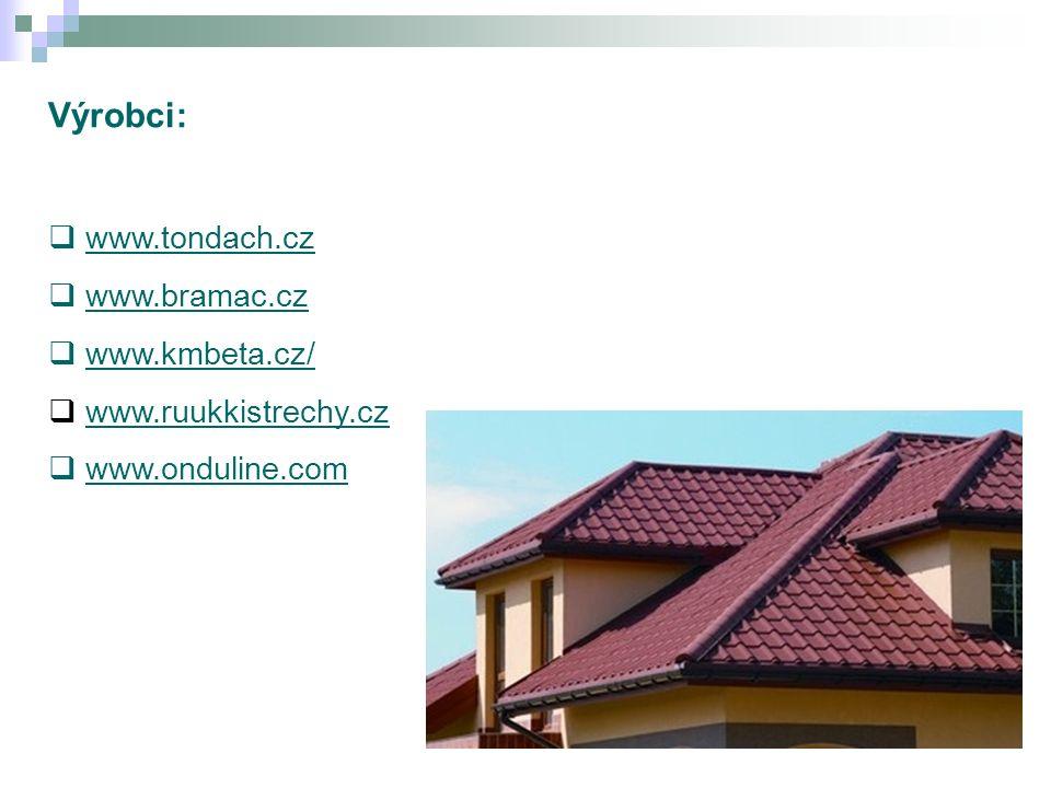 Výrobci:  www.tondach.czwww.tondach.cz  www.bramac.czwww.bramac.cz  www.kmbeta.cz/www.kmbeta.cz/  www.ruukkistrechy.cz  www.onduline.com