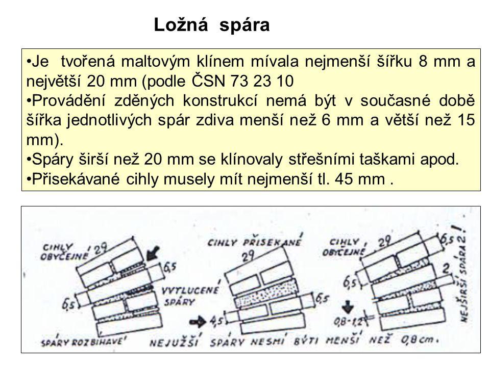 Je tvořená maltovým klínem mívala nejmenší šířku 8 mm a největší 20 mm (podle ČSN 73 23 10 Provádění zděných konstrukcí nemá být v současné době šířka jednotlivých spár zdiva menší než 6 mm a větší než 15 mm).