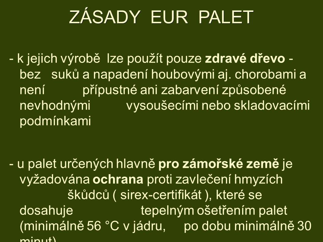 ZÁSADY EUR PALET - k jejich výrobě lze použít pouze zdravé dřevo - bez suků a napadení houbovými aj.