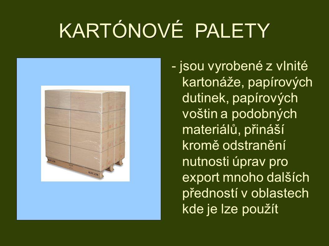 KARTÓNOVÉ PALETY - jsou vyrobené z vlnité kartonáže, papírových dutinek, papírových voštin a podobných materiálů, přináší kromě odstranění nutnosti úprav pro export mnoho dalších předností v oblastech kde je lze použít