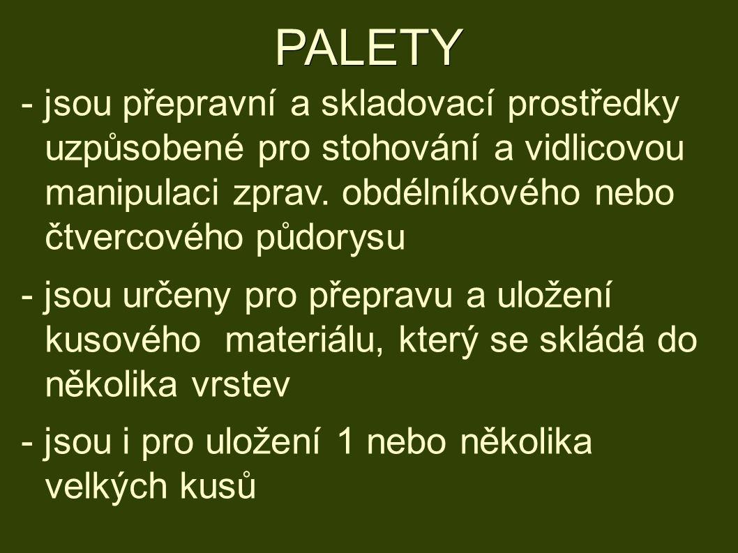 PALETY - jsou přepravní a skladovací prostředky uzpůsobené pro stohování a vidlicovou manipulaci zprav.