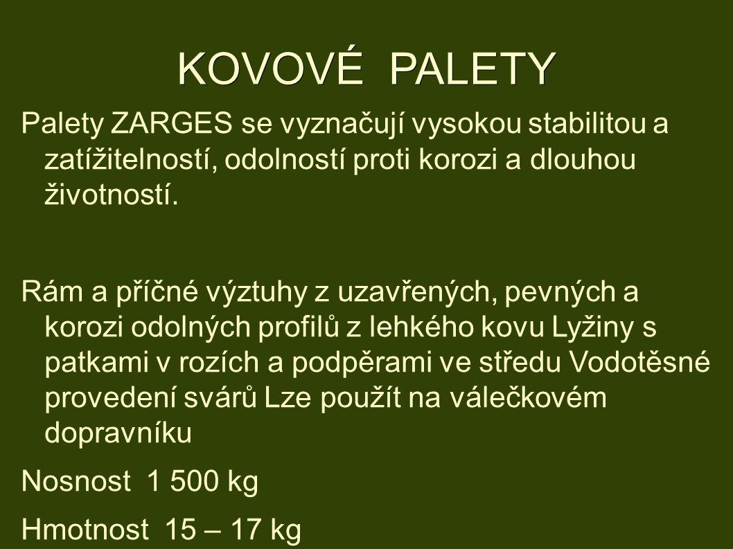 KOVOVÉ PALETY Palety ZARGES se vyznačují vysokou stabilitou a zatížitelností, odolností proti korozi a dlouhou životností.