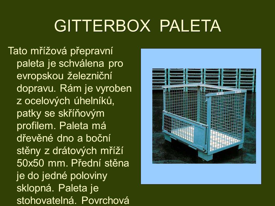 GITTERBOX PALETA Tato mřížová přepravní paleta je schválena pro evropskou železniční dopravu.