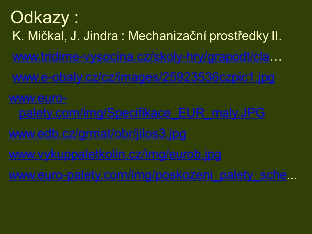 Odkazy : K. Mičkal, J. Jindra : Mechanizační prostředky II.