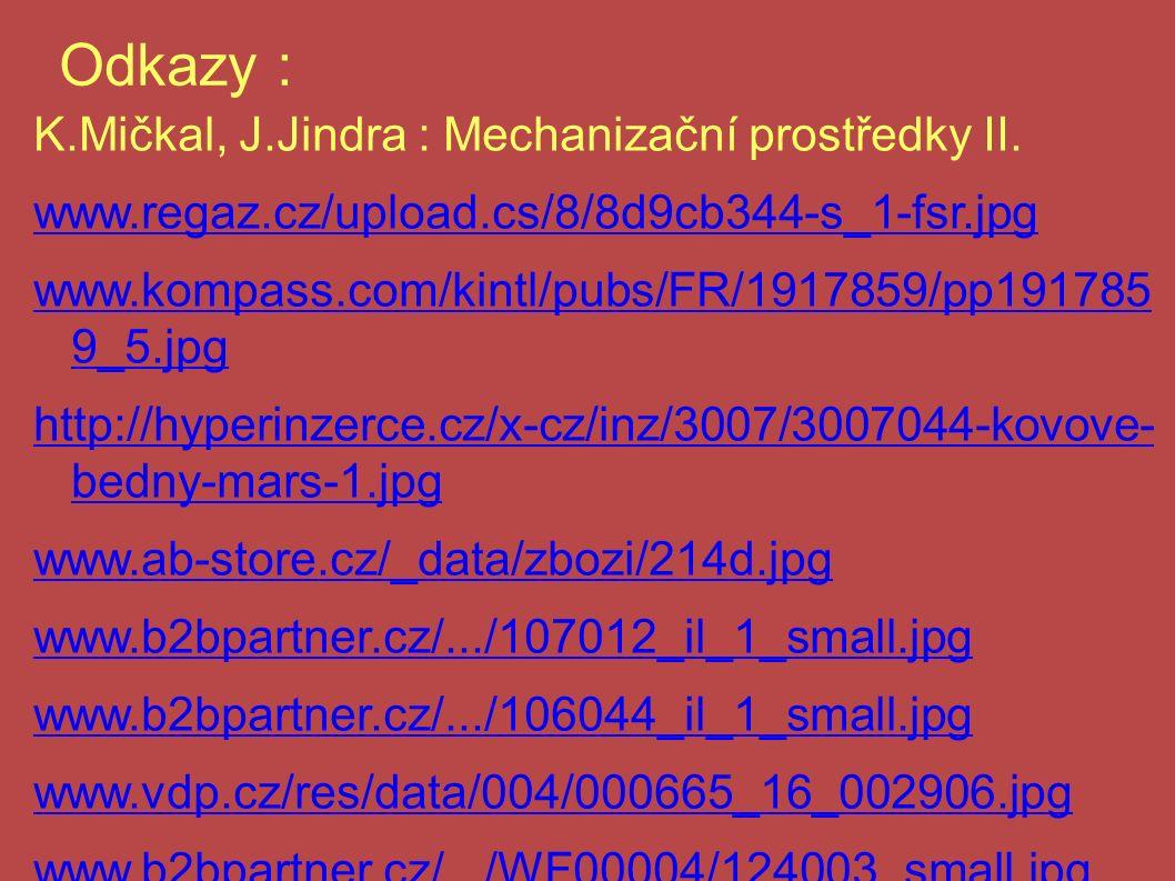 Odkazy : K.Mičkal, J.Jindra : Mechanizační prostředky II.