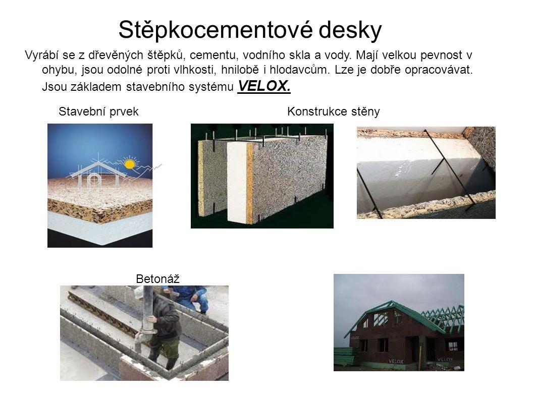 Stěpkocementové desky Vyrábí se z dřevěných štěpků, cementu, vodního skla a vody. Mají velkou pevnost v ohybu, jsou odolné proti vlhkosti, hnilobě i h