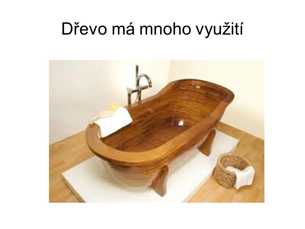 Dřevo má mnoho využití
