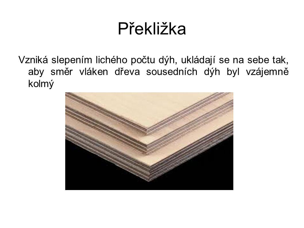 Překližka Vzniká slepením lichého počtu dýh, ukládají se na sebe tak, aby směr vláken dřeva sousedních dýh byl vzájemně kolmý