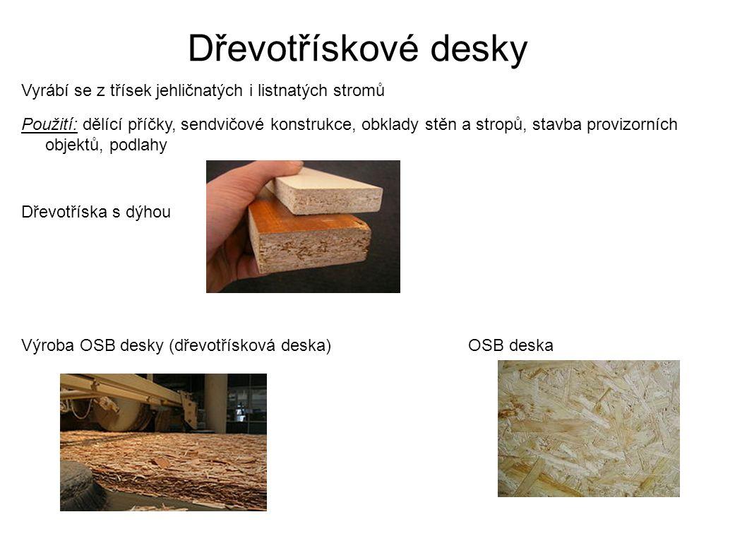 Dřevotřískové desky Vyrábí se z třísek jehličnatých i listnatých stromů Použití: dělící příčky, sendvičové konstrukce, obklady stěn a stropů, stavba provizorních objektů, podlahy Dřevotříska s dýhou Výroba OSB desky (dřevotřísková deska) OSB deska