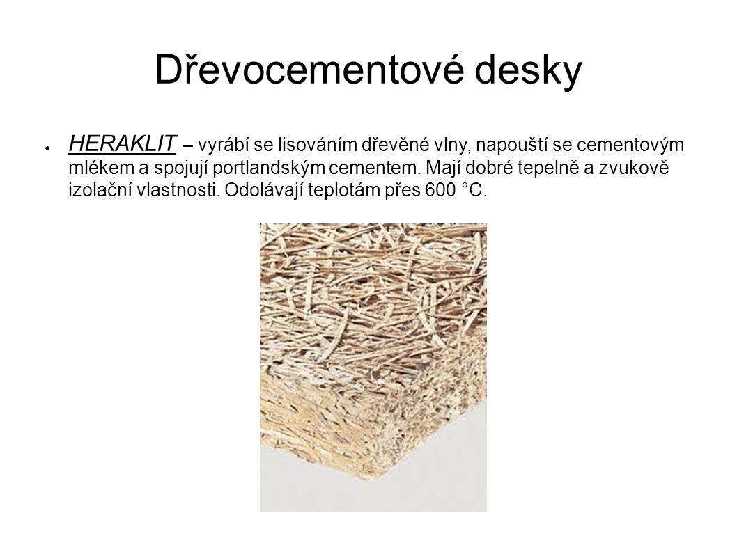 Dřevocementové desky ● HERAKLIT – vyrábí se lisováním dřevěné vlny, napouští se cementovým mlékem a spojují portlandským cementem.